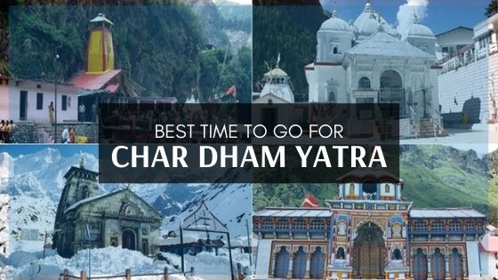 Best time to go Char Dham Yatra